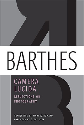 Camera Lucida By Barthes, Roland/ Howard, Richard (TRN)/ Dyer, Geoff (FRW)